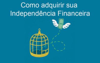 como-adquirir-sua-independecia-financeira